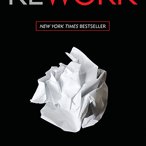 "My Highlights From the Book ""Rework"""